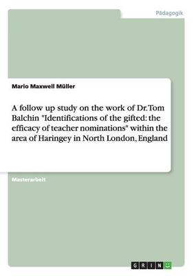 A Follow Up Study on the Work of Dr. Tom Balchin Identifications of the Gifted: The Efficacy of Teacher Nominations Within the Area of Haringey in North London, England