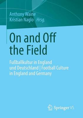 On and Off the Field: Fussballkultur in England Und Deutschland - Football Culture in England and Germany