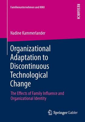 Organizational Adaptation to Discontinuous Technological Change: The Effects of Family Influence and Organizational Identity