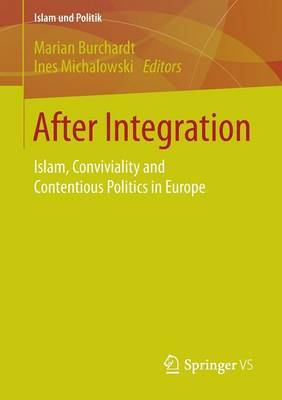 After Integration: Islam, Conviviality and Contentious Politics in Europe