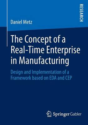 The Concept of a Real-Time Enterprise in Manufacturing: Design and Implementation of a Framework based on EDA and CEP