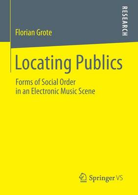 Locating Publics: Forms of Social Order in an Electronic Music Scene