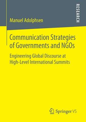 Communication Strategies of Governments and NGOs: Engineering Global Discourse at High-Level International Summits