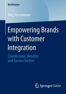 Empowering Brands with Customer Integration: Classification, Benefits and Success Factors
