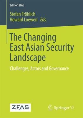 The Changing East Asian Security Landscape: Challenges, Actors and Governance