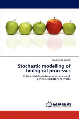 Stochastic Modelling of Biological Processes