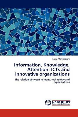 Information, Knowledge, Attention: Icts and Innovative Organizations