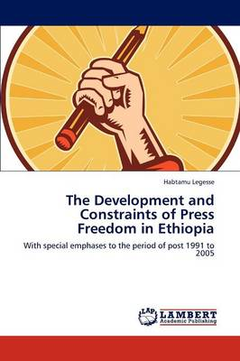 The Development and Constraints of Press Freedom in Ethiopia