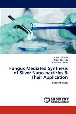 Fungus Mediated Synthesis of Silver Nano-Particles & Their Application
