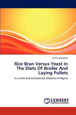 Rice Bran Versus Yeast in the Diets of Broiler and Laying Pullets