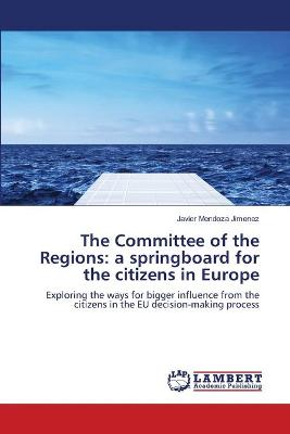 The Committee of the Regions: A Springboard for the Citizens in Europe