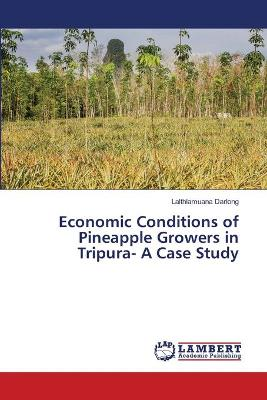 Economic Conditions of Pineapple Growers in Tripura- A Case Study