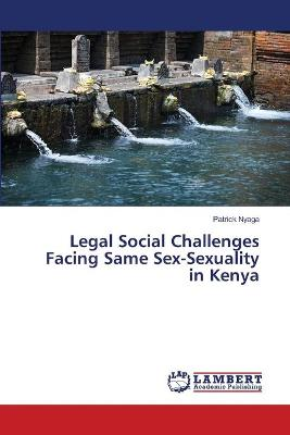Legal Social Challenges Facing Same Sex-Sexuality in Kenya
