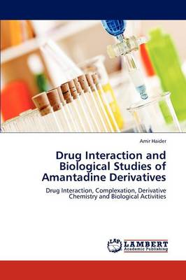 Drug Interaction and Biological Studies of Amantadine Derivatives