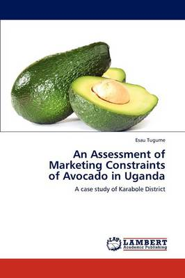 An Assessment of Marketing Constraints of Avocado in Uganda