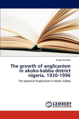The Growth of Anglicanism in Akoko-Kabba District Nigeria, 1920-1996