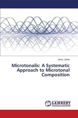 Microtonalis: A Systematic Approach to Microtonal Composition