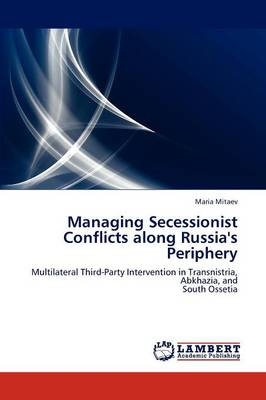 Managing Secessionist Conflicts Along Russia's Periphery