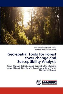 Geo-Spatial Tools for Forest Cover Change and Susceptibility Analysis