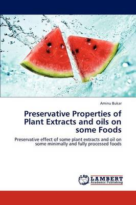 Preservative Properties of Plant Extracts and Oils on Some Foods