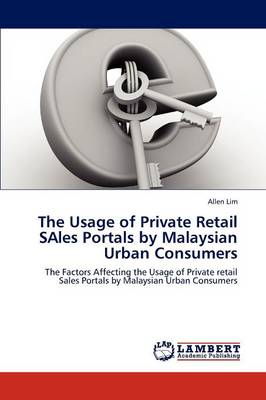 The Usage of Private Retail Sales Portals by Malaysian Urban Consumers
