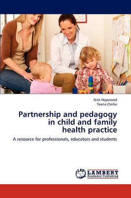 Partnership and Pedagogy in Child and Family Health Practice