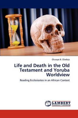 Life and Death in the Old Testament and Yoruba Worldview