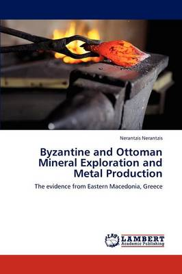 Byzantine and Ottoman Mineral Exploration and Metal Production