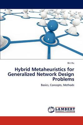 Hybrid Metaheuristics for Generalized Network Design Problems