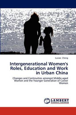 Intergenerational Women's Roles, Education and Work in Urban China