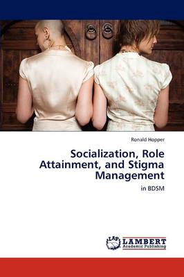Socialization, Role Attainment, and Stigma Management