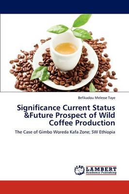 Significance Current Status &Future Prospect of Wild Coffee Production