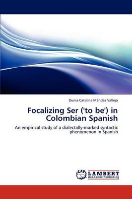 Focalizing Ser ('to Be') in Colombian Spanish