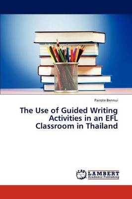The Use of Guided Writing Activities in an Efl Classroom in Thailand