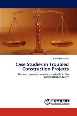 Case Studies in Troubled Construction Projects