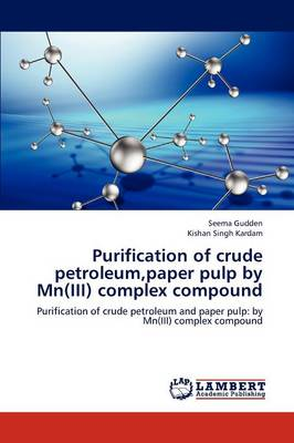 Purification of Crude Petroleum, Paper Pulp by MN(III) Complex Compound