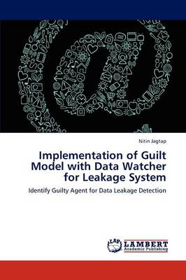 Implementation of Guilt Model with Data Watcher for Leakage System