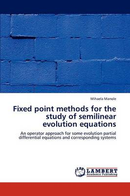 Fixed Point Methods for the Study of Semilinear Evolution Equations