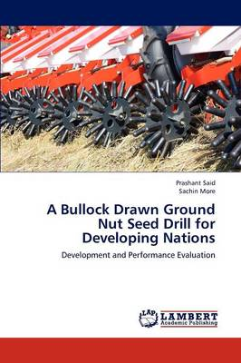 A Bullock Drawn Ground Nut Seed Drill for Developing Nations