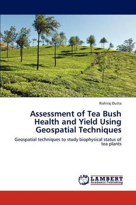 Assessment of Tea Bush Health and Yield Using Geospatial Techniques