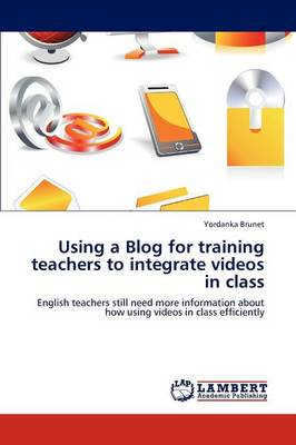 Using a Blog for Training Teachers to Integrate Videos in Class