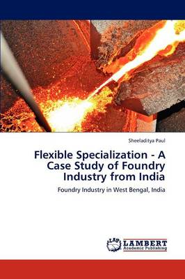 Flexible Specialization - A Case Study of Foundry Industry from India