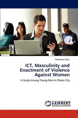Ict, Masculinity and Enactment of Violence Against Women