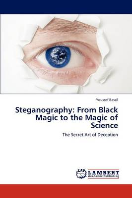Steganography: From Black Magic to the Magic of Science