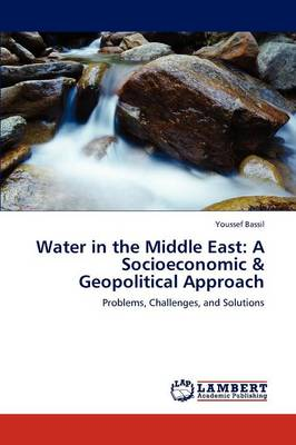 Water in the Middle East: A Socioeconomic & Geopolitical Approach