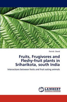 Fruits, Frugivores and Fleshy-Fruit Plants in Sriharikota, South India