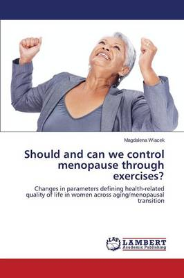 Should and Can We Control Menopause Through Exercises?