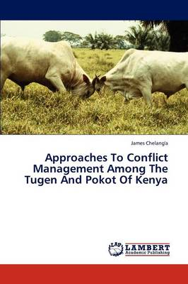 Approaches to Conflict Management Among the Tugen and Pokot of Kenya