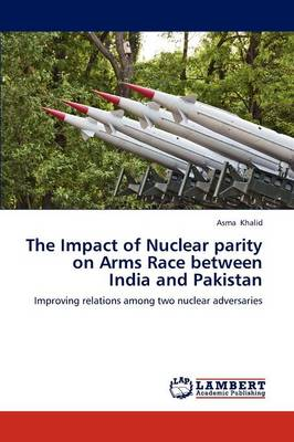 The Impact of Nuclear Parity on Arms Race Between India and Pakistan