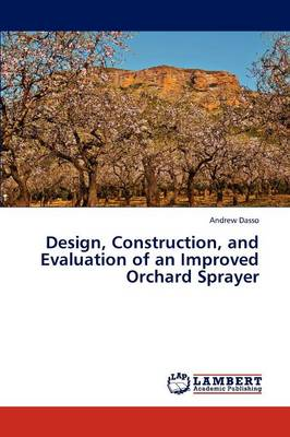 Design, Construction, and Evaluation of an Improved Orchard Sprayer